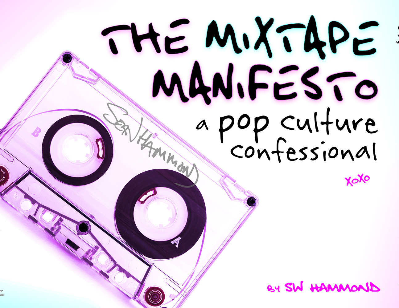 The Mixed Tape Manifesto: A Pop Culture Confessional
