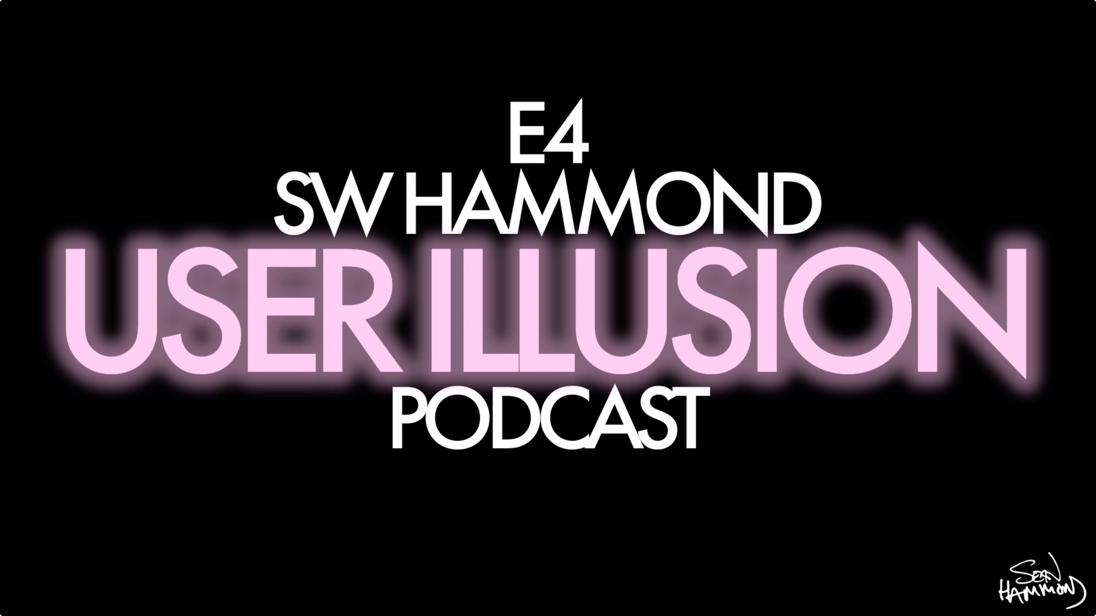Episode 4 of User Illusion Podcast with SW Hammond